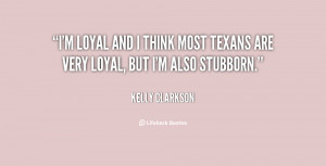 82554 Loyal And I Think Most Texans Are Very Loyal But Im Also