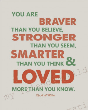 You+are+braver+than+you+believe+stronger+than+you+seem+smarter+than ...