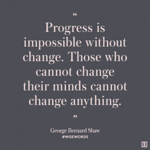 Progress is impossible without change. Those who cannot change their ...