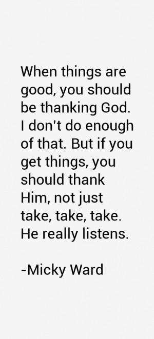 When things are good, you should be thanking God. I don't do enough of ...