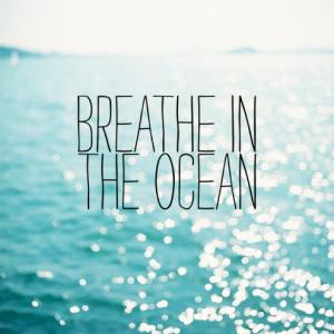 "Breathe In The Ocean "" ~ Summer Quote"