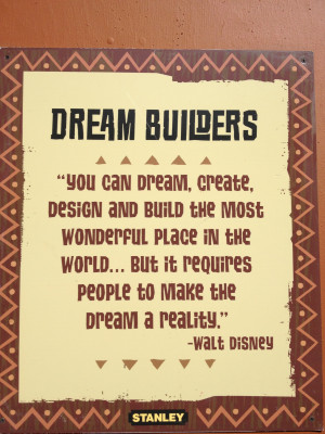... was the second Walt Disney quote I saw on a poster in Disney World