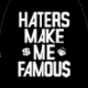 """love my haters!"""" """"Where are my haters? I need them."""" I have ..."""