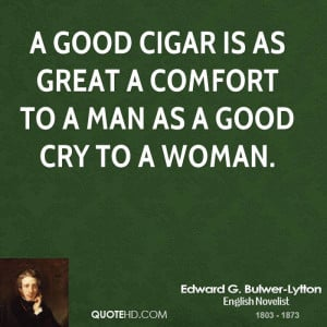good cigar is as great a comfort to a man as a good cry to a woman.