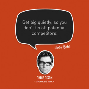 Get big quietly, so you don't trip off your potential competitors.