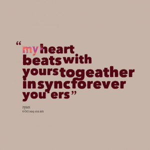 Quotes Picture: my heart beats with yours togeather in sync forever ...