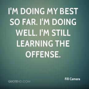 Fifi Camara - I'm doing my best so far. I'm doing well. I'm still ...
