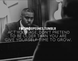 Rapper, nas, quotes, sayings, age, time, grow