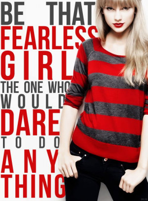 ... fearless girl the one who would dare to do anything taylor swift quote