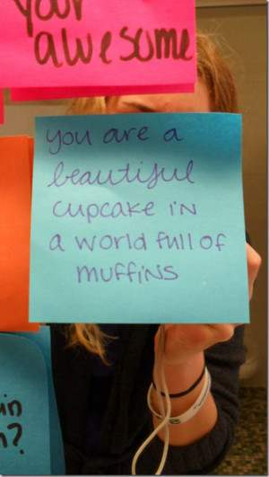 you are beautiful cupcake in a world full of muffins