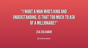 quote-Zsa-Zsa-Gabor-i-want-a-man-whos-kind-and-92825.png