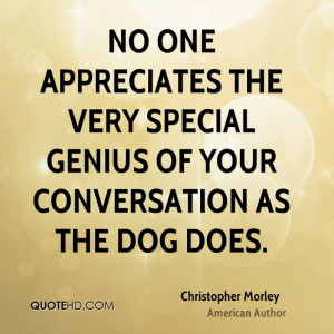 No One Appreciates The Very Special Genius Of Your Conversation As The ...