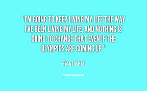 quote-Ryan-Lochte-im-going-to-keep-living-my-life-102430.png