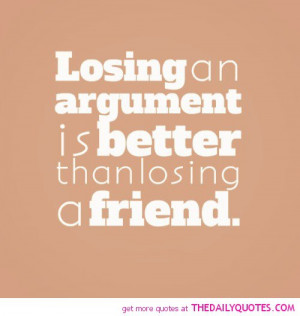 losing-an-argument-better-losing-friend-friendship-quotes-sayings ...