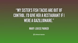 quote-Mary-Louise-Parker-my-sisters-fish-tacos-are-out-of-136917_1.png