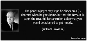 The poor taxpayer may wipe his shoes on a $3 doormat when he goes home ...