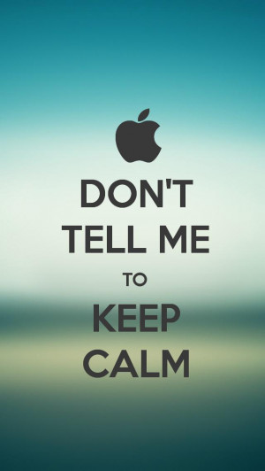 don-t-tell-me-to-keep-calm-iphone5-wallpaper