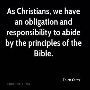 Truett Cathy - As Christians, we have an obligation and responsibility ...