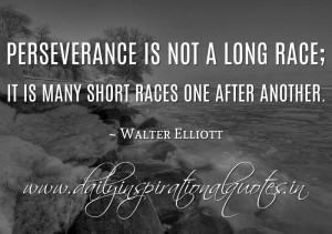 ... short races one after another. ~ Walter Elliott ( Inspiring Quotes