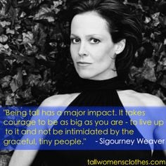 Advice on embracing your height, courtesy of the inimitable Sigourney ...
