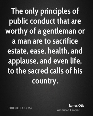 The only principles of public conduct that are worthy of a gentleman ...