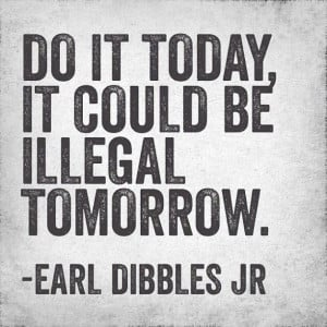tomorrow. - Earl Dibbles Jr.Dibbles Jr3, Yee Yee, Quotes, Earl Dibbles ...