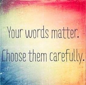 Your words matter. Choose them carefully. #character #communication