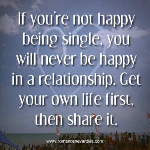 ... In a Relationship. Get Your Own Life first, Then Share It ~ Love Quote