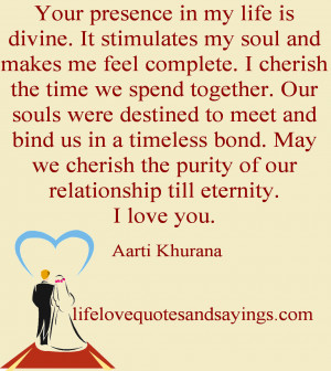 Your presence in my life is divine. It stimulates my soul and makes me ...