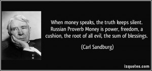 money speaks, the truth keeps silent. Russian Proverb Money is power ...