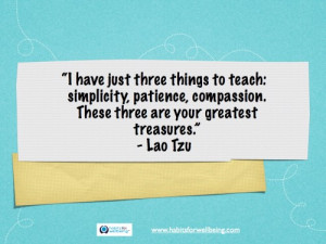 have just three things to teach: simplicity, patience, compassion ...