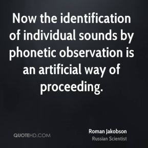Roman Jakobson - Now the identification of individual sounds by ...