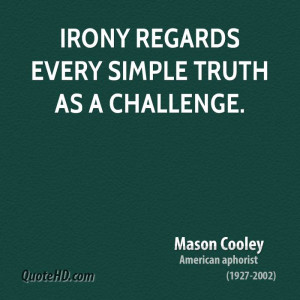Irony regards every simple truth as a challenge.