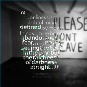 Quotes Picture: lonliness is a state of mind defined by many ...