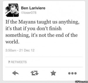 Funny Quote – If the Mayans taught us anything