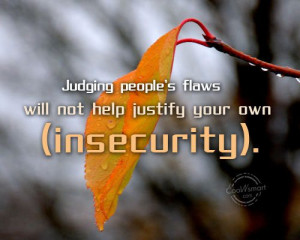 Insecurity Quote: Judging people's flaws will not help justify ...