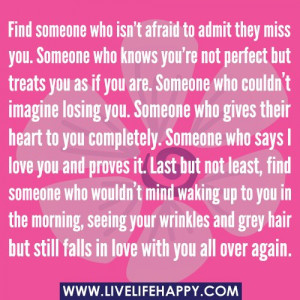 Deep Life Quotes • Find someone that isn't afraid to admit they ...
