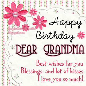Happy birthday dear Grandma. Best wishes for you, Blessings and lot of ...