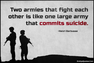 Two armies that fight each other is like one large army that commits ...