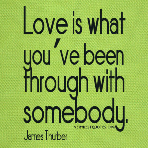 Love is what you've been through – love quotes