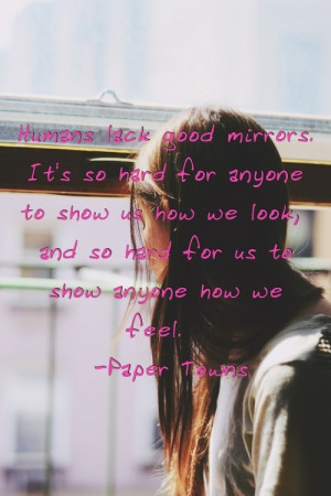 Love this quote from John Green's book Paper Towns!!