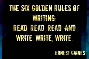 ... golden rules of writing: read, read, read, and write, write, write