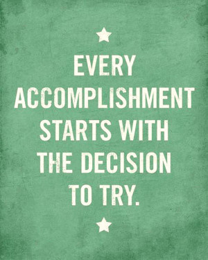 "Hard Work Quote 7: ""Every accomplishment starts with the decision to ..."