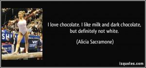 love chocolate. I like milk and dark chocolate, but definitely not ...