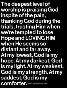 ... my darkest, God is my light. At my weakest, God is my strength. At my
