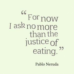 for now i ask no more than the justice of eating quotes from carolyn ...