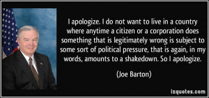 apologize. I do not want to live in a country where anytime a ...