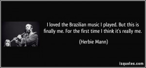 loved the Brazilian music I played. But this is finally me. For the ...