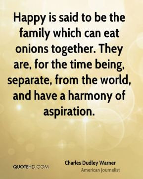 Happy is said to be the family which can eat onions together. They are ...