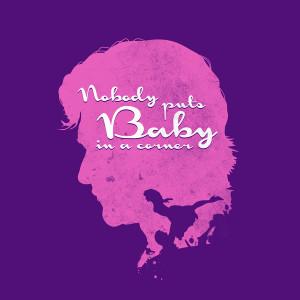 Dirty Dancing Quotes Nobody Puts Baby In The Corner Nobody puts baby ...